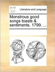 Monstrous Good Songs Toasts & Sentiments. 1799. ...