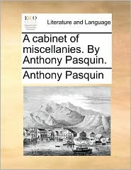 Cabinet of Miscellanies. by Anthony Pasquin.