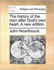 The History of the Man After God's Own Heart. a New Edition.