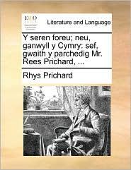 Y Seren Foreu; Neu, Ganwyll y Cymry: Sef, Gwaith y Parchedig Mr. Rees Prichard, ...
