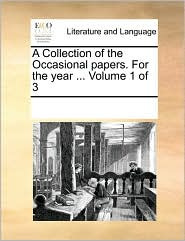 A Collection of the Occasional Papers. for the Year ... Volume 1 of 3