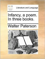 Infancy, a Poem. in Three Books.