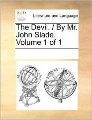 The Devil. / By Mr. John Slade. Volume 1 of 1