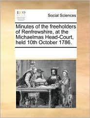 Minutes of the Freeholders of Renfrewshire, at the Michaelmas Head-Court, Held 10th October 1786.