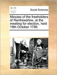 Minutes of the Freeholders of Renfrewshire, at the Meeting for Election, Held 19th October 1786.