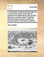 A  Vindication of Stone-Heng Restored: In Which the Orders and Rules of Architecture Observed by the Ancient Romans, Are Discussed. Together with the