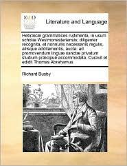 Hebraic] Grammatices Rudimenta, in Usum Schol] Westmonasteriensis; Diligenter Recognita, Et Nonnullis Necessariis Regulis, Aliisque Additamentis, Auct