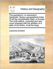 The Gazetteer's: Or Newsman's Interpreter. Being a Geographical Index. of All the Considerable Cities, in Europe. the Ninth Edition, Co