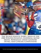 The World Athlete Series: Japan at the 2006 Winter Olympics, Featuring Alpine Skiing, Bobsleigh, Cross-Country Skiing, and Curling Competitors