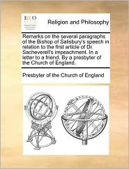 Remarks on the Several Paragraphs of the Bishop of Salisbury's Speech in Relation to the First Article of Dr. Sacheverell's Impeachment. in a Letter t