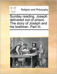 Sunday Reading. Joseph Delivered Out of Prison. the Story of Joseph and His Brethren. Part III.