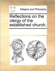 Reflections on the Clergy of the Established Church.