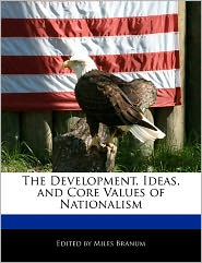 The Development, Ideas, and Core Values of Nationalism