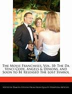 The Movie Franchises, Vol. 10: The Da Vinci Code, Angels & Demons, and Soon to Be Released the Lost Symbol