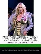 Most Famous Celebrity Meltdown, Vol. 1: Britney Spears from the Mickey Mouse Club and Baby One More Time to Drug Rehab
