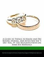 """A Guide to Things to Know and Do Before, During, and After You Say """"I Do,"""" Vol. 19: The Religious Views on Same-Sex Marriage"""