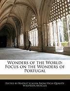 Wonders of the World: Focus on the Wonders of Portugal