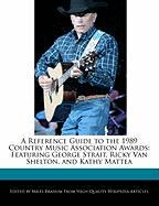 A Reference Guide to the 1989 Country Music Association Awards: Featuring George Strait, Ricky Van Shelton, and Kathy Mattea