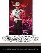 A Reference Guide to the 1987 Country Music Association Awards: Featuring Hank Williams JR., Randy Travis, and Reba McEntire