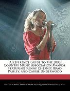 A Reference Guide to the 2008 Country Music Association Awards: Featuring Kenny Chesney, Brad Paisley, and Carrie Underwood