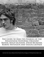 The Guide to Male Sex Symbols of the Millennium Featuring Orlando Bloom, Hugh Jackman, David Beckham, Robert Pattinson and Taylor Lautner