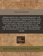 Mmagneticall Aduertisements: Or Diuers Pertinent Obseruations, and Approued Experiments, Concerning the Natures and Properties of the Load-Stone Mo