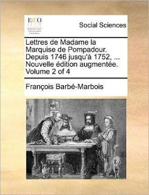 Lettres de Madame La Marquise de Pompadour. Depuis 1746 Jusqu'a 1752, ... Nouvelle Edition Augmentee. Volume 2 of 4