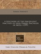 A Discouery of the Fraudulent Practises of Iohn Darrel Bacheler of Artes. (1599)