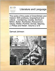 The Works of the Poets of Great Britain and Ireland. with Prefaces, Biographical and Critical. . Containing, Cowley, Denham, Milton, Butler, Rochester