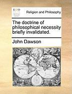The Doctrine of Philosophical Necessity Briefly Invalidated.
