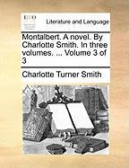 Montalbert. a Novel. by Charlotte Smith. in Three Volumes. ... Volume 3 of 3