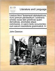 Lexicon Novi Testamenti Alphabeticum, Nunc Primum Pleneeditum: Continens Omnes Voces Tam Primitivas Quam Derivativas, Anomalas Atque Communes, in Sacr