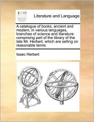 A  Catalogue of Books, Ancient and Modern, in Various Languages, Branches of Science and Literature: Comprising Part of the Library of the Late Mr. H