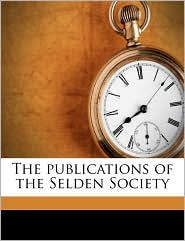 The Publications of the Selden Society