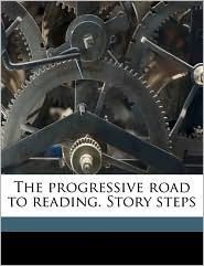 The Progressive Road to Reading. Story Steps