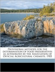 Provisional Methods for the Determination of Food Preservatives as Authorized by the Association of Official Agricultural Chemists, 1905