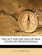 The ACT for the Sale of Real Estate [In Pennsylvania]