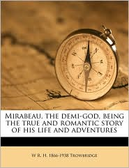 Mirabeau, the Demi-God, Being the True and Romantic Story of His Life and Adventures