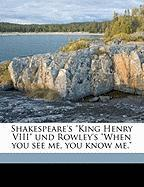 """Shakespeare's """"King Henry VIII"""" Und Rowley's """"When You See Me, You Know Me."""""""