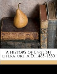 A History of English Literature, A.D. 1485-1580