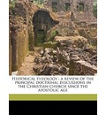 Historical Theology: A Review of the Principal Doctrinal Discussions in the Christian Church Since the Apostolic Age