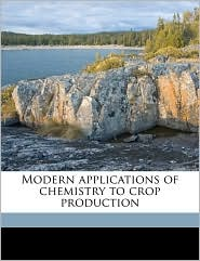 Modern Applications of Chemistry to Crop Production