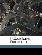 [agamemnn Triglottos]; (Ancient Greek Edition)