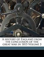 A History of England from the Conclusion of the Great War in 1815 Volume 3