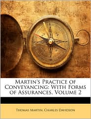Martin's Practice of Conveyancing: With Forms of Assurances, Volume 2