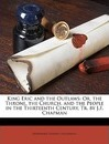 King Eric and the Outlaws: Or, the Throne, the Church, and the People in the Thirteenth Century, Tr. by J.F. Chapman