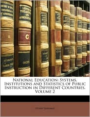 National Education: Systems, Institutions and Statistics of Public Instruction in Different Countries, Volume 2