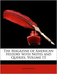 The Magazine of American History with Notes and Queries, Volume 15