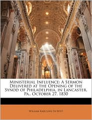 Ministerial Influence: A Sermon Delivered at the Opening of the Synod of Philadelphia, in Lancaster, Pa., October 27, 1830