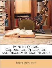Pain: Its Origin, Conduction, Perception and Diagnostic Significance